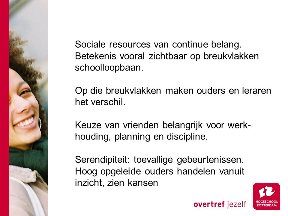 Sociale resources van continue belang. Betekenis vooral zichtbaar op breukvlakken schoolloopbaan. Op die breukvlakken maken ouders en leraren het vers