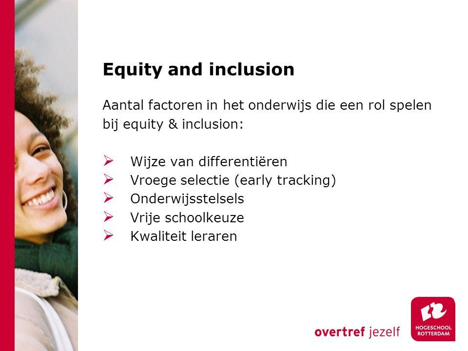 Equity and inclusion Aantal factoren in het onderwijs die een rol spelen bij equity & inclusion:  Wijze van differentiëren  Vroege selectie (early t