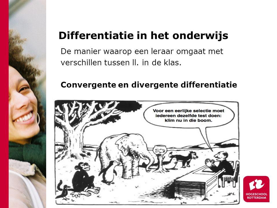Differentiatie in het onderwijs De manier waarop een leraar omgaat met verschillen tussen ll. in de klas. Convergente en divergente differentiatie