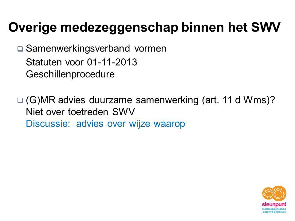 Overige medezeggenschap binnen het SWV  Samenwerkingsverband vormen Statuten voor 01-11-2013 Geschillenprocedure  (G)MR advies duurzame samenwerking (art.