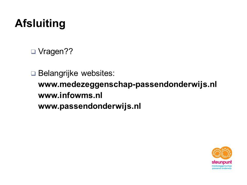 Afsluiting  Vragen??  Belangrijke websites: www.medezeggenschap-passendonderwijs.nl www.infowms.nl www.passendonderwijs.nl