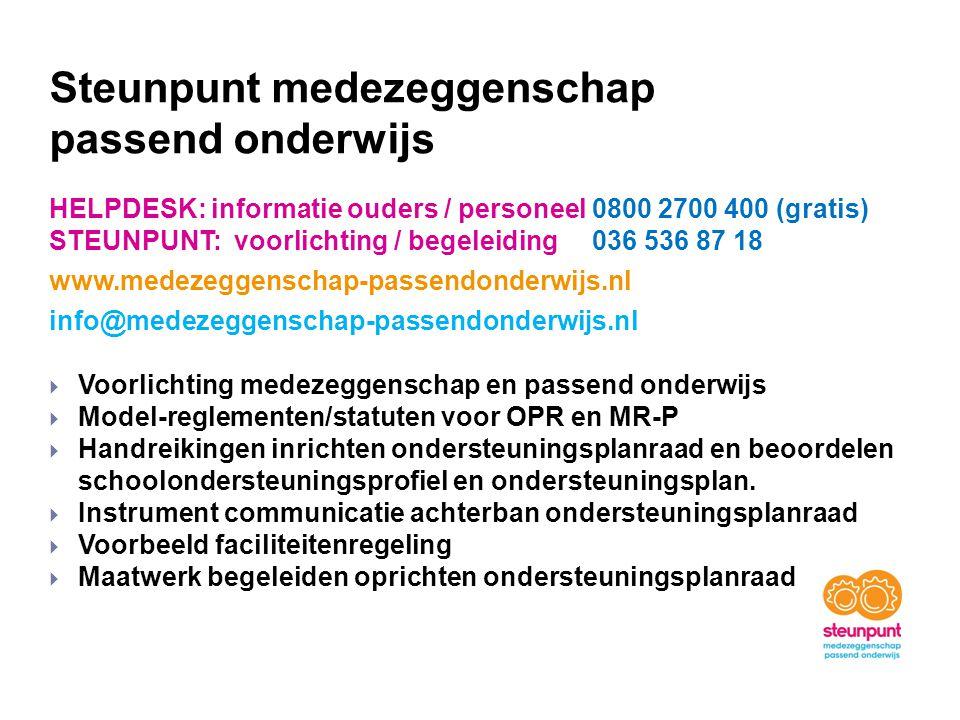 Steunpunt medezeggenschap passend onderwijs HELPDESK: informatie ouders / personeel 0800 2700 400 (gratis) STEUNPUNT: voorlichting / begeleiding 036 5