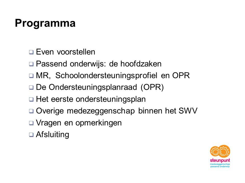 Programma  Even voorstellen  Passend onderwijs: de hoofdzaken  MR, Schoolondersteuningsprofiel en OPR  De Ondersteuningsplanraad (OPR)  Het eerst