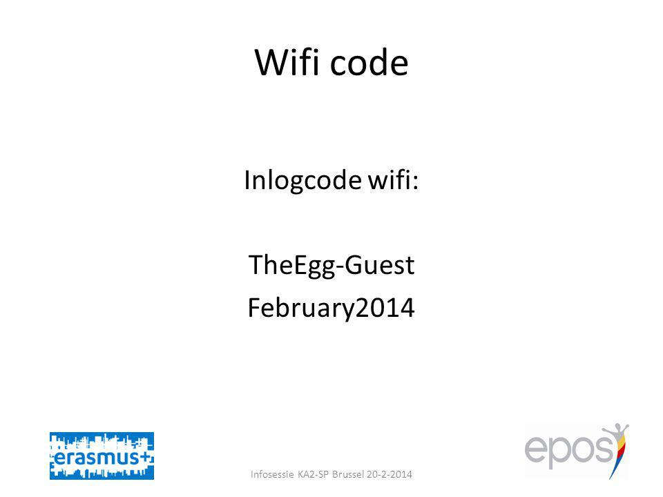 Wifi code Inlogcode wifi: TheEgg-Guest February2014 Infosessie KA2-SP Brussel