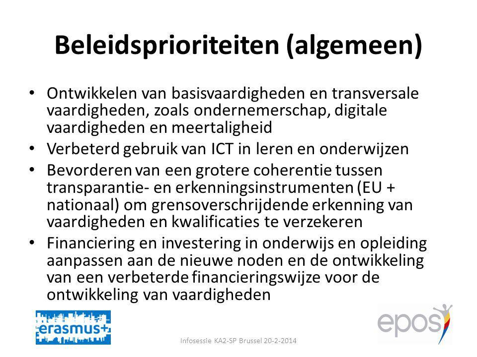 Beleidsprioriteiten (sectorspecifiek) Hoger onderwijs – Moderniseringsagenda (2011) VET – Partnerschappen tussen onderwijs en bedrijfswereld – Ontwikkeling van korte cycli kwalificaties (post- secundair en tertiair) in overeenstemming met het EQF en gefocust op potentiële groeidomeinen of domeinen met tekorten aan vaardigheden Infosessie KA2-SP Brussel 20-2-2014
