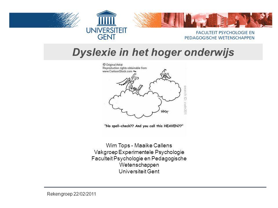 Dyslexie in het hoger onderwijs Wim Tops - Maaike Callens Vakgroep Experimentele Psychologie Faculteit Psychologie en Pedagogische Wetenschappen Unive