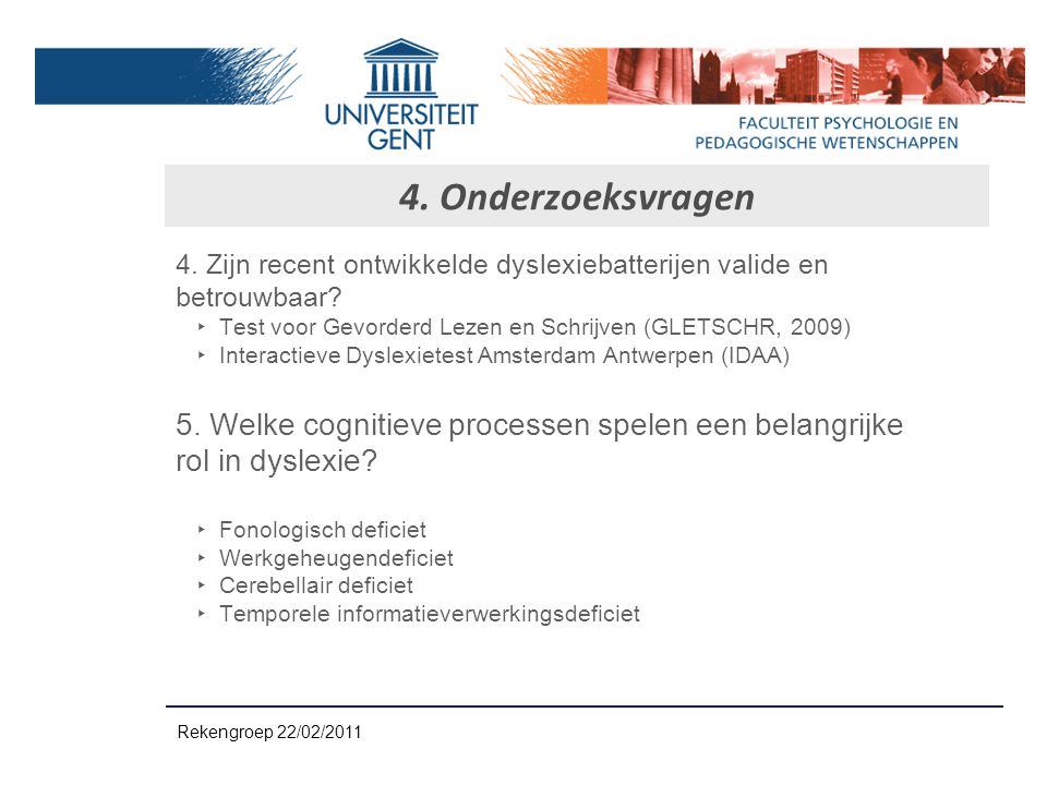 4. Zijn recent ontwikkelde dyslexiebatterijen valide en betrouwbaar? ‣ Test voor Gevorderd Lezen en Schrijven (GLETSCHR, 2009) ‣ Interactieve Dyslexie