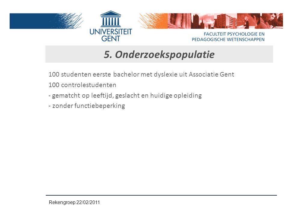 5. Onderzoekspopulatie 100 studenten eerste bachelor met dyslexie uit Associatie Gent 100 controlestudenten - gematcht op leeftijd, geslacht en huidig