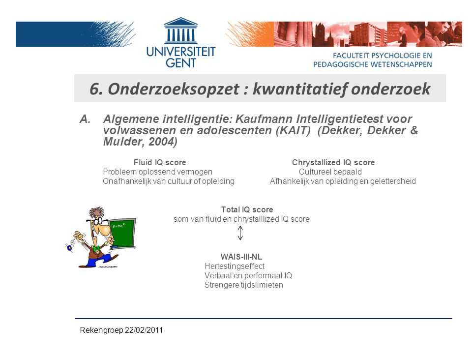 A.Algemene intelligentie: Kaufmann Intelligentietest voor volwassenen en adolescenten (KAIT) (Dekker, Dekker & Mulder, 2004) Fluid IQ score Chrystalli