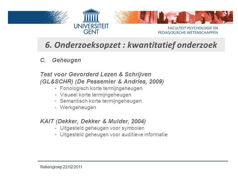 C.Geheugen Test voor Gevorderd Lezen & Schrijven (GL&SCHR) (De Pessemier & Andries, 2009) -Fonologisch korte termijngeheugen -Visueel korte termijngeh