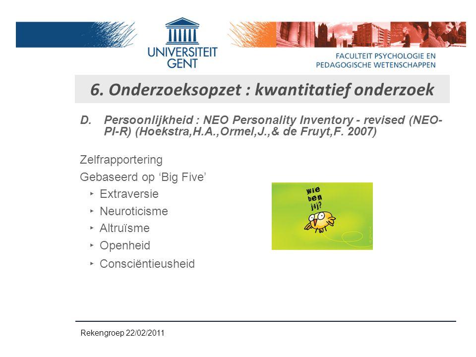 D.Persoonlijkheid : NEO Personality Inventory - revised (NEO- PI-R) (Hoekstra,H.A.,Ormel,J.,& de Fruyt,F. 2007) Zelfrapportering Gebaseerd op 'Big Fiv