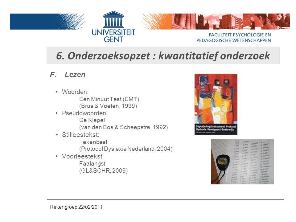 F.Lezen ‣W‣W oorden: Een Minuut Test (EMT) (Brus & Voeten, 1999) ‣P‣P seudowoorden: De Klepel (van den Bos & Scheepstra, 1992) ‣S‣S tilleestekst: Teke