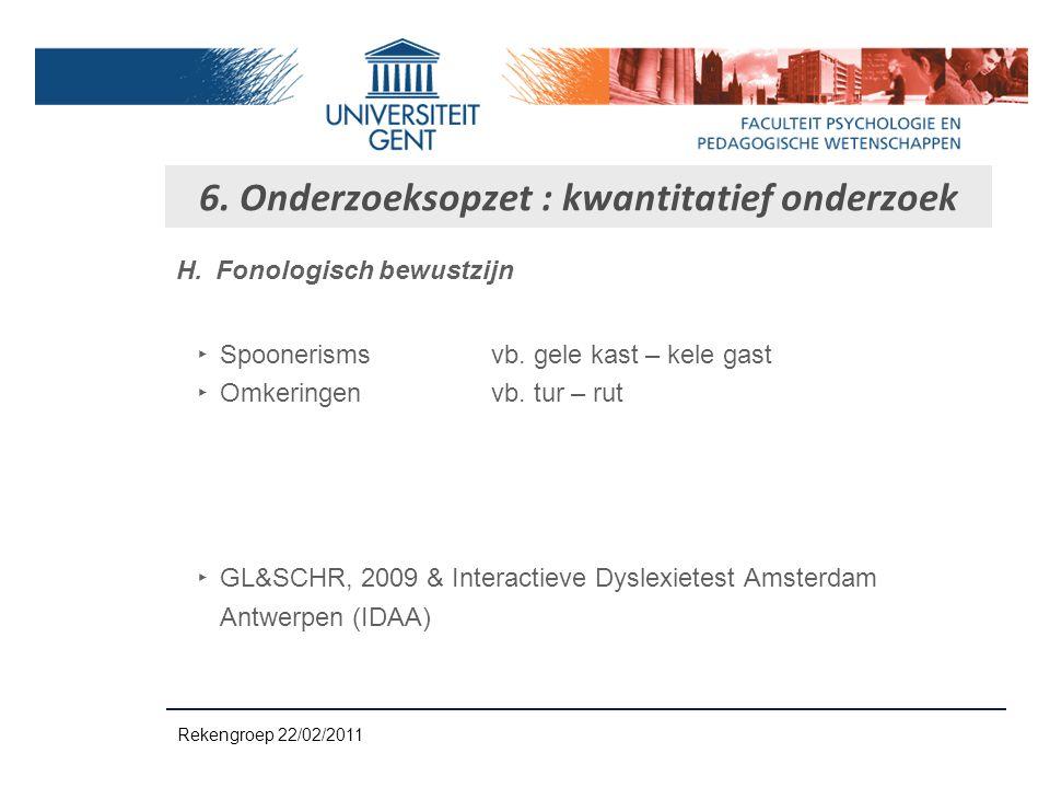 H.Fonologisch bewustzijn ‣S‣S poonerismsvb. gele kast – kele gast ‣O‣O mkeringenvb. tur – rut ‣G‣G L&SCHR, 2009 & Interactieve Dyslexietest Amsterdam