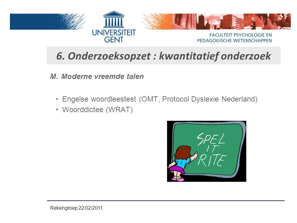 M.Moderne vreemde talen ‣ Engelse woordleestest (OMT, Protocol Dyslexie Nederland) ‣ Woorddictee (WRAT) 6. Onderzoeksopzet : kwantitatief onderzoek Re