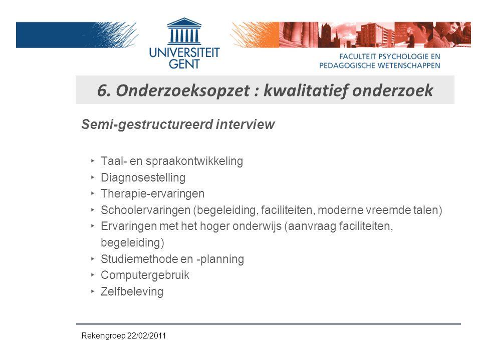 Semi-gestructureerd interview ‣ Taal- en spraakontwikkeling ‣ Diagnosestelling ‣ Therapie-ervaringen ‣ Schoolervaringen (begeleiding, faciliteiten, mo
