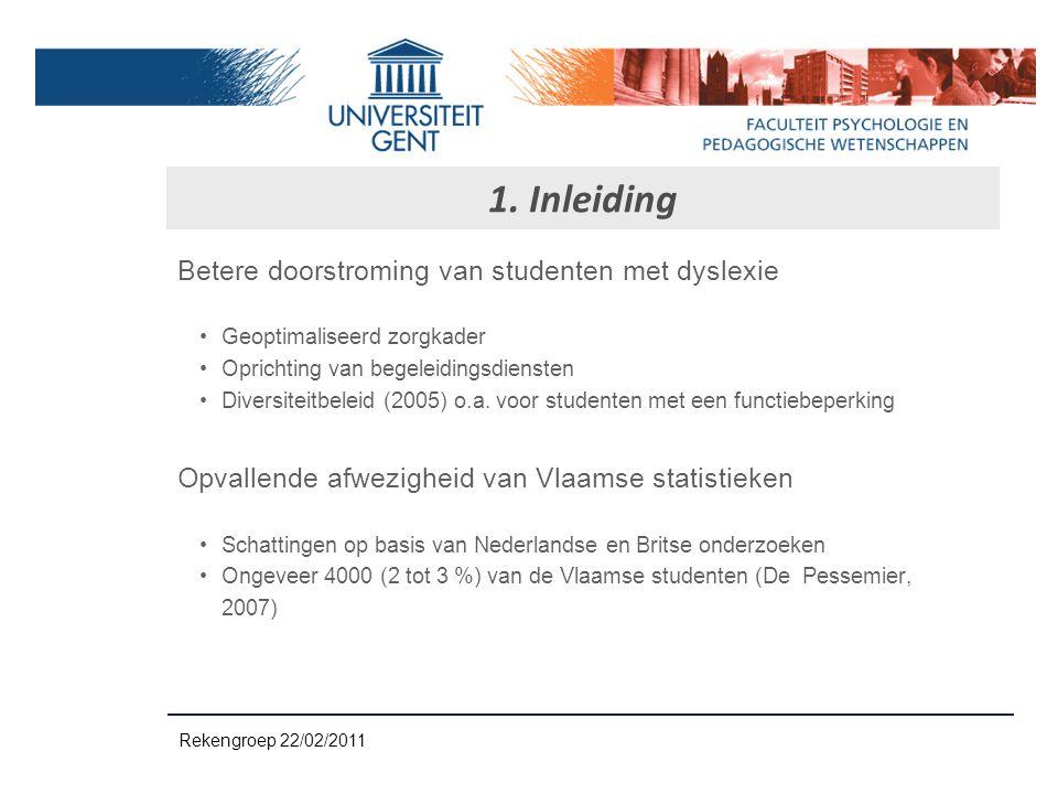 1. Inleiding Betere doorstroming van studenten met dyslexie Geoptimaliseerd zorgkader Oprichting van begeleidingsdiensten Diversiteitbeleid (2005) o.a
