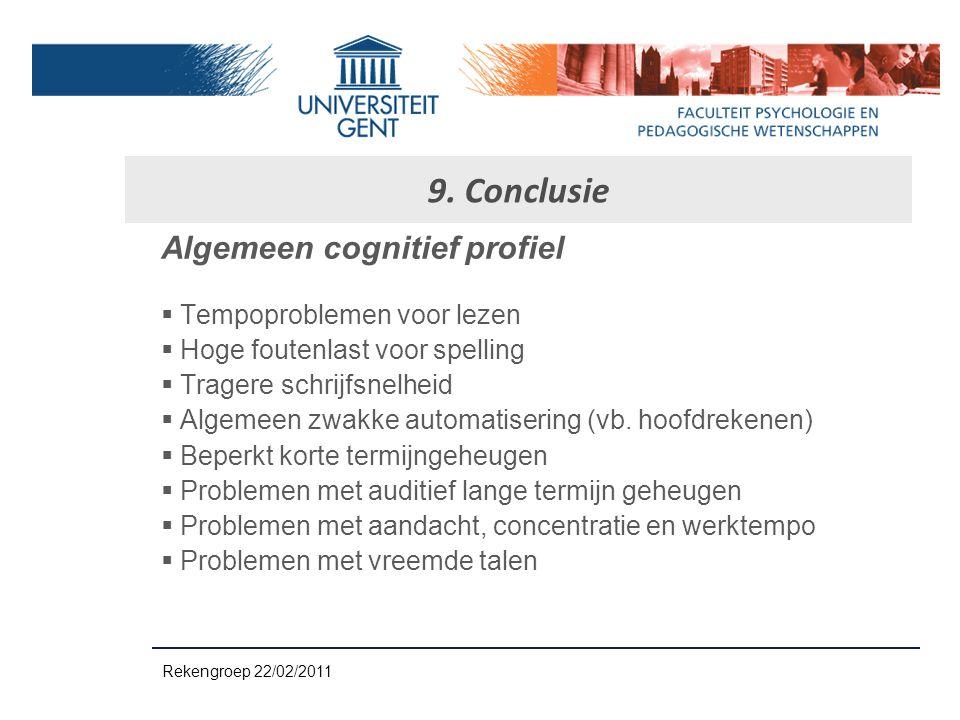 Algemeen cognitief profiel  Tempoproblemen voor lezen  Hoge foutenlast voor spelling  Tragere schrijfsnelheid  Algemeen zwakke automatisering (vb.
