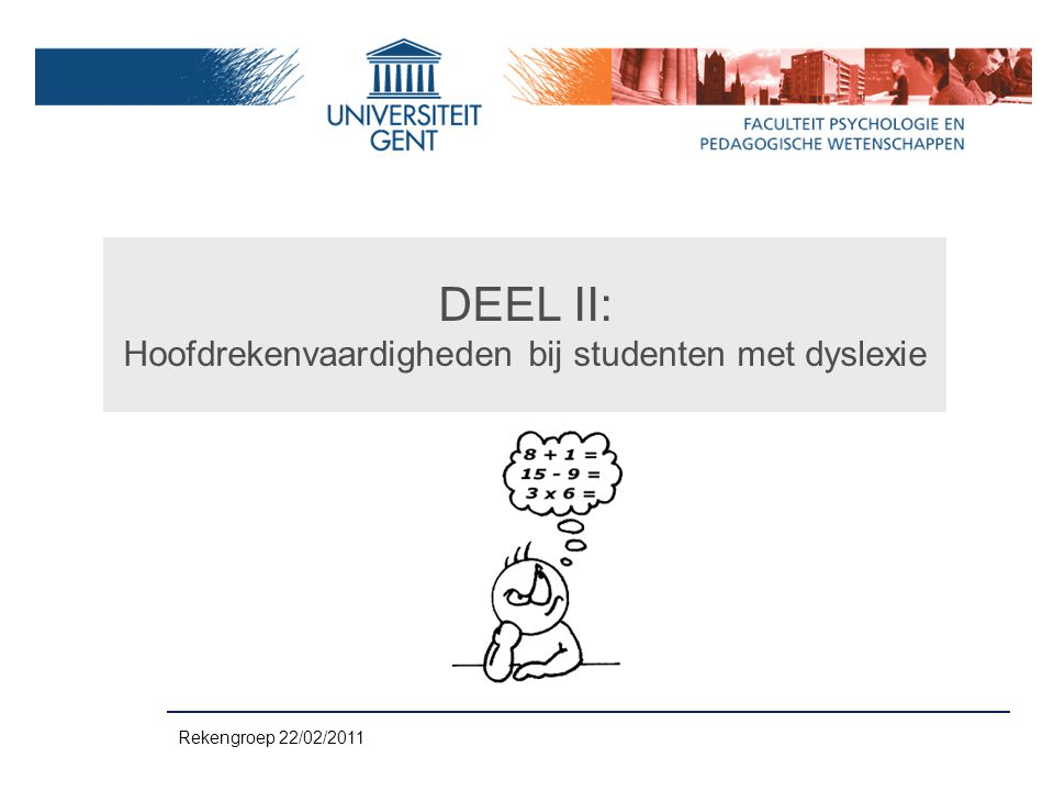 DEEL II: Hoofdrekenvaardigheden bij studenten met dyslexie Rekengroep 22/02/2011