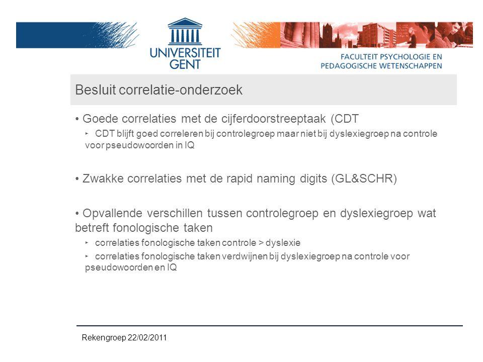 Besluit correlatie-onderzoek Goede correlaties met de cijferdoorstreeptaak (CDT ‣ CDT blijft goed correleren bij controlegroep maar niet bij dyslexieg