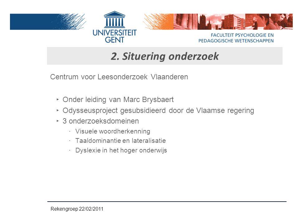 2. Situering onderzoek Centrum voor Leesonderzoek Vlaanderen ‣ Onder leiding van Marc Brysbaert ‣ Odysseusproject gesubsidieerd door de Vlaamse regeri