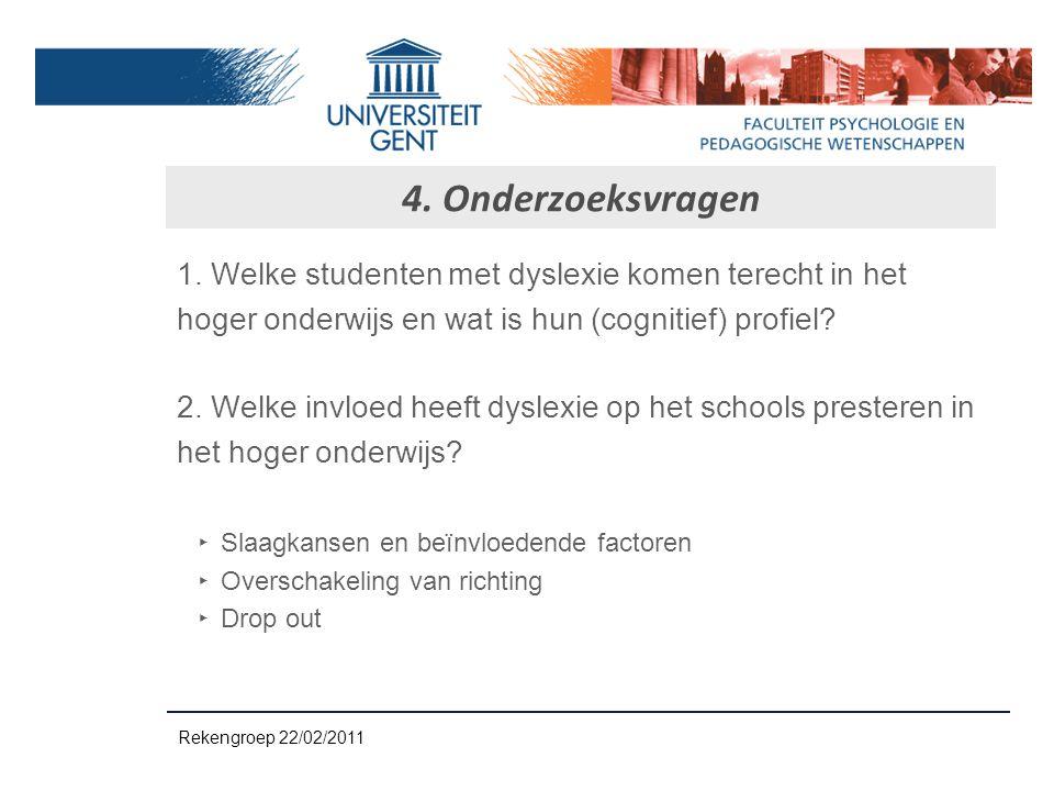 4. Onderzoeksvragen 1. Welke studenten met dyslexie komen terecht in het hoger onderwijs en wat is hun (cognitief) profiel? 2. Welke invloed heeft dys