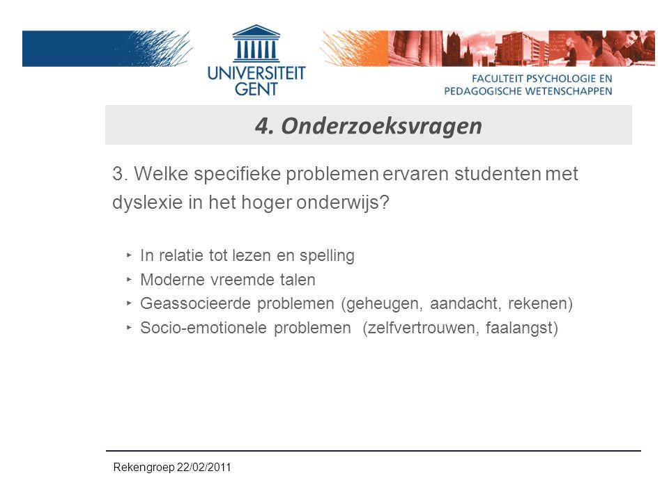 4. Onderzoeksvragen 3. Welke specifieke problemen ervaren studenten met dyslexie in het hoger onderwijs? ‣ In relatie tot lezen en spelling ‣ Moderne