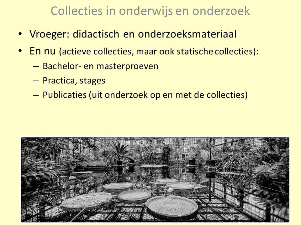 Collecties in onderwijs en onderzoek Vroeger: didactisch en onderzoeksmateriaal En nu (actieve collecties, maar ook statische collecties): – Bachelor-