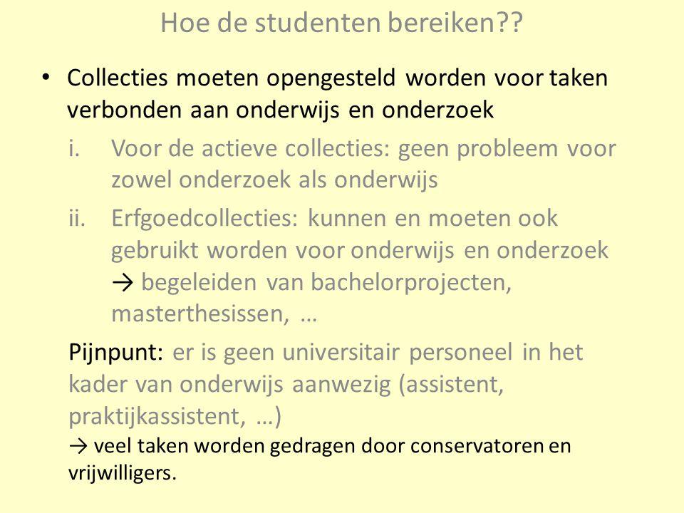 Hoe de studenten bereiken?? Collecties moeten opengesteld worden voor taken verbonden aan onderwijs en onderzoek i.Voor de actieve collecties: geen pr