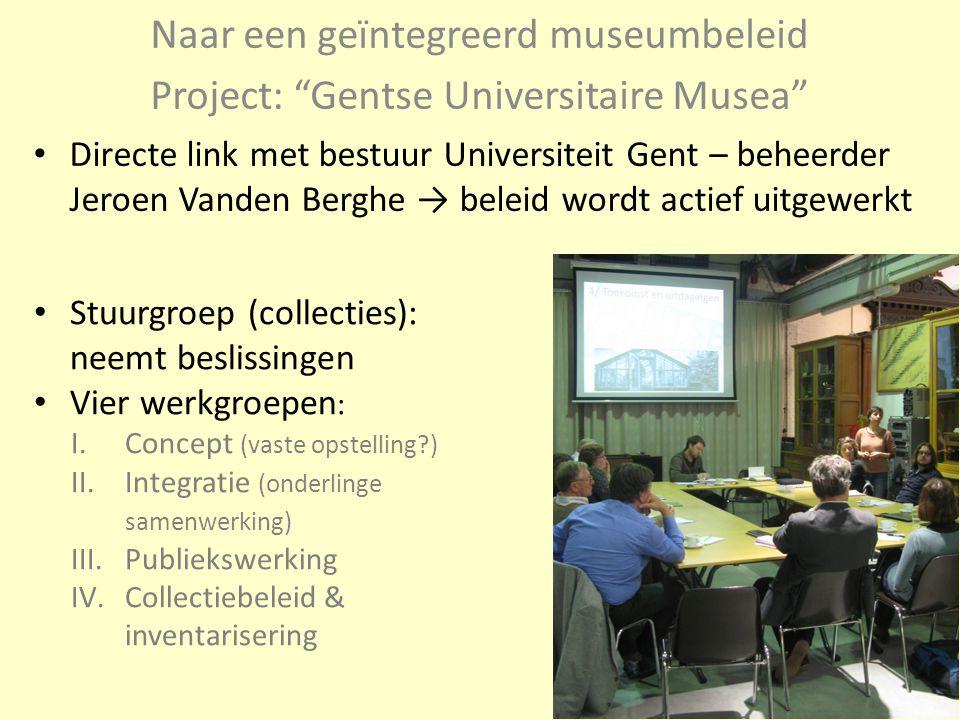 """Naar een geïntegreerd museumbeleid Project: """"Gentse Universitaire Musea"""" Stuurgroep (collecties): neemt beslissingen Vier werkgroepen : I.Concept (vas"""