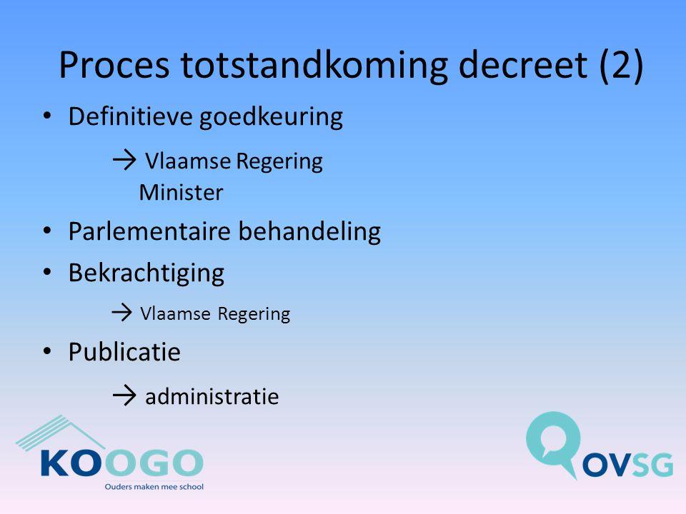 Proces totstandkoming decreet (2) Definitieve goedkeuring → Vlaamse Regering Minister Parlementaire behandeling Bekrachtiging → Vlaamse Regering Publicatie → administratie