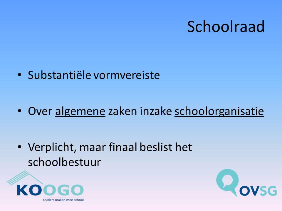 Schoolraad Substantiële vormvereiste Over algemene zaken inzake schoolorganisatie Verplicht, maar finaal beslist het schoolbestuur