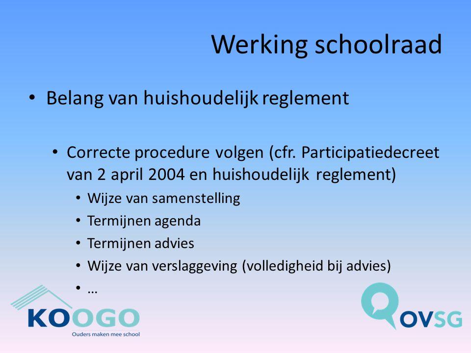 Werking schoolraad Belang van huishoudelijk reglement Correcte procedure volgen (cfr.