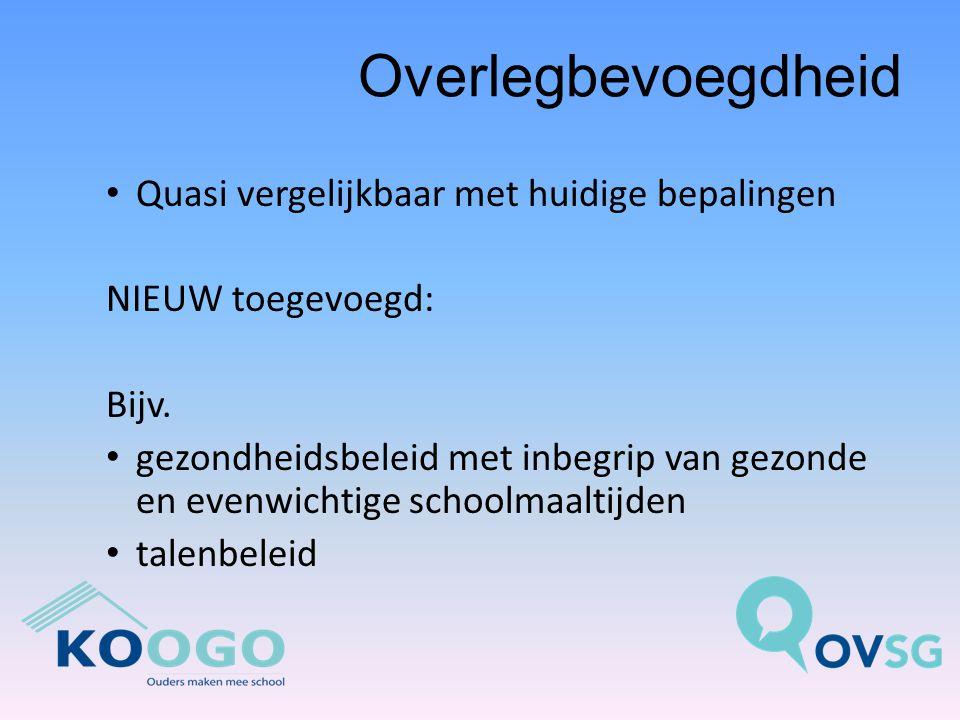 Overlegbevoegdheid Quasi vergelijkbaar met huidige bepalingen NIEUW toegevoegd: Bijv.