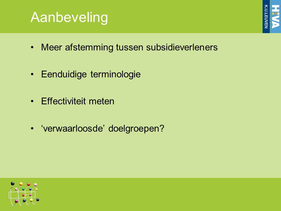 Aanbeveling Meer afstemming tussen subsidieverleners Eenduidige terminologie Effectiviteit meten 'verwaarloosde' doelgroepen