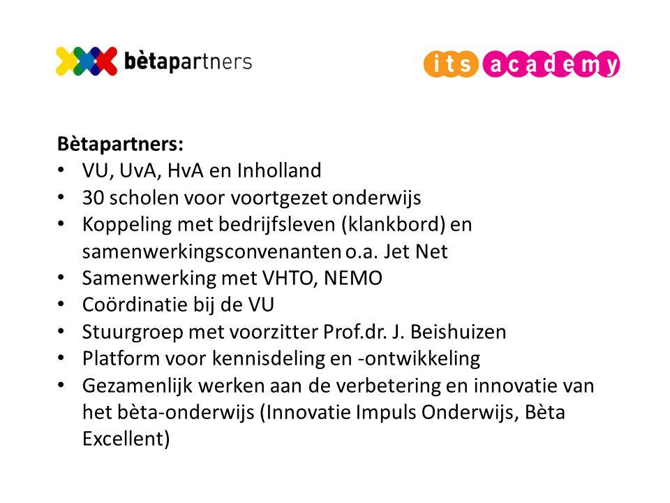 Bètapartners: VU, UvA, HvA en Inholland 30 scholen voor voortgezet onderwijs Koppeling met bedrijfsleven (klankbord) en samenwerkingsconvenanten o.a.