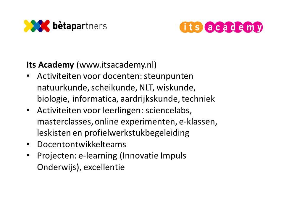 Its Academy (www.itsacademy.nl) Activiteiten voor docenten: steunpunten natuurkunde, scheikunde, NLT, wiskunde, biologie, informatica, aardrijkskunde, techniek Activiteiten voor leerlingen: sciencelabs, masterclasses, online experimenten, e-klassen, leskisten en profielwerkstukbegeleiding Docentontwikkelteams Projecten: e-learning (Innovatie Impuls Onderwijs), excellentie