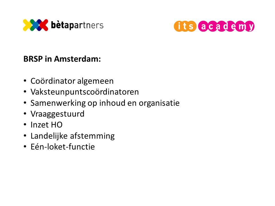 BRSP in Amsterdam: Coördinator algemeen Vaksteunpuntscoördinatoren Samenwerking op inhoud en organisatie Vraaggestuurd Inzet HO Landelijke afstemming Eén-loket-functie
