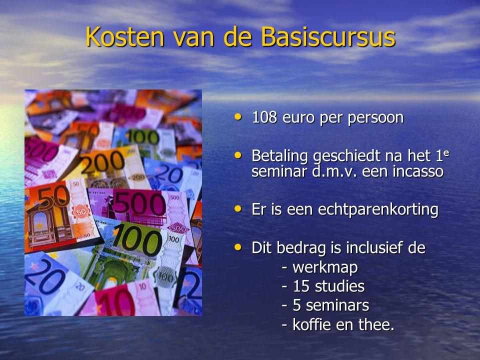 Kosten van de Basiscursus 108 euro per persoon 108 euro per persoon Betaling geschiedt na het 1 e seminar d.m.v.