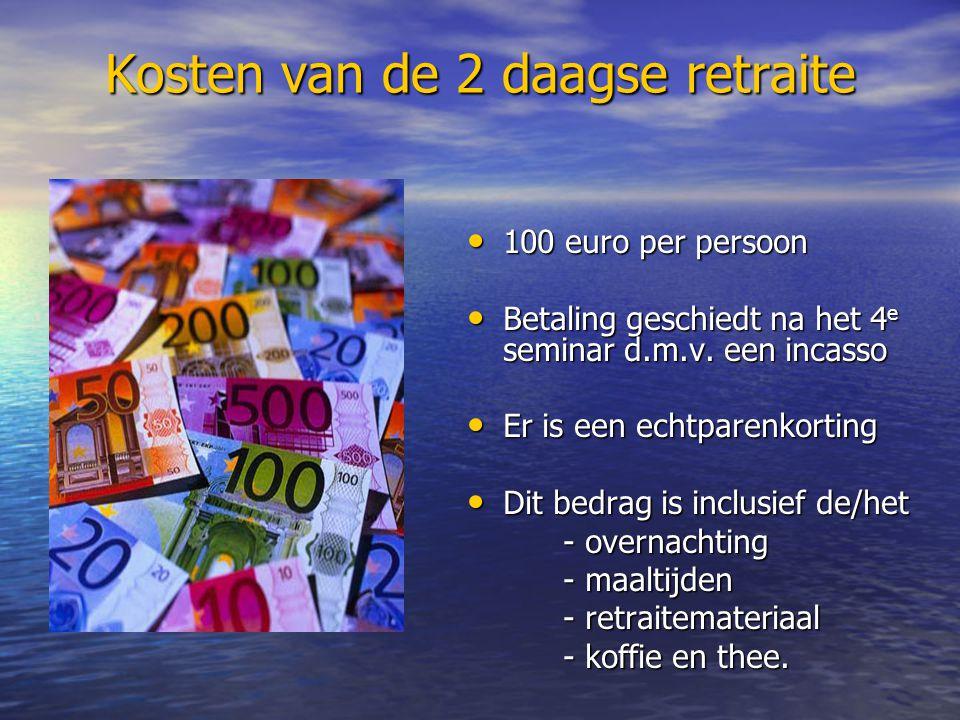 Kosten van de 2 daagse retraite 100 euro per persoon 100 euro per persoon Betaling geschiedt na het 4 e seminar d.m.v.