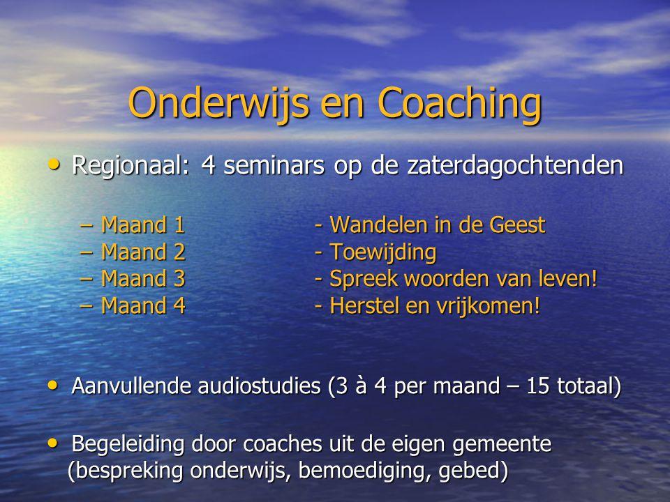 Onderwijs en Coaching Regionaal: 4 seminars op de zaterdagochtenden Regionaal: 4 seminars op de zaterdagochtenden –Maand 1- Wandelen in de Geest –Maand 2- Toewijding –Maand 3- Spreek woorden van leven.