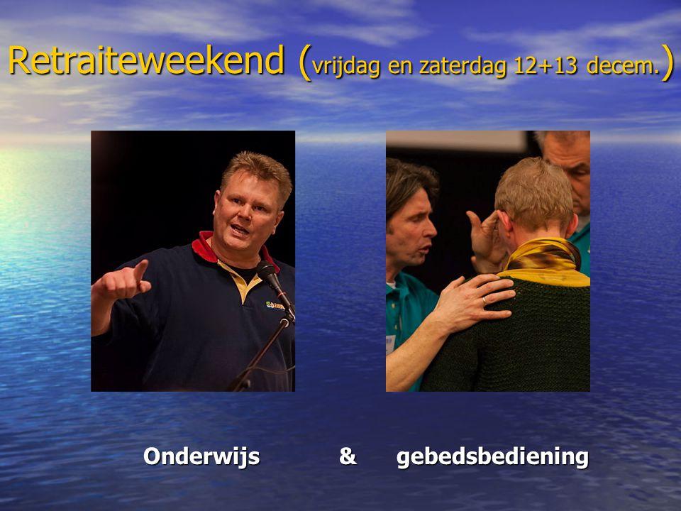 Retraiteweekend ( vrijdag en zaterdag 12+13 decem. ) Onderwijs & gebedsbediening