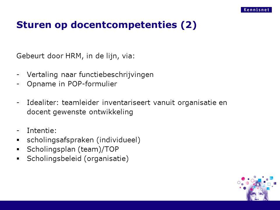 Sturen op docentcompetenties (2) Gebeurt door HRM, in de lijn, via: -Vertaling naar functiebeschrijvingen -Opname in POP-formulier -Idealiter: teamlei