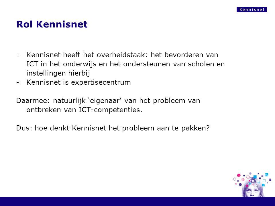 Rol Kennisnet -Kennisnet heeft het overheidstaak: het bevorderen van ICT in het onderwijs en het ondersteunen van scholen en instellingen hierbij -Ken
