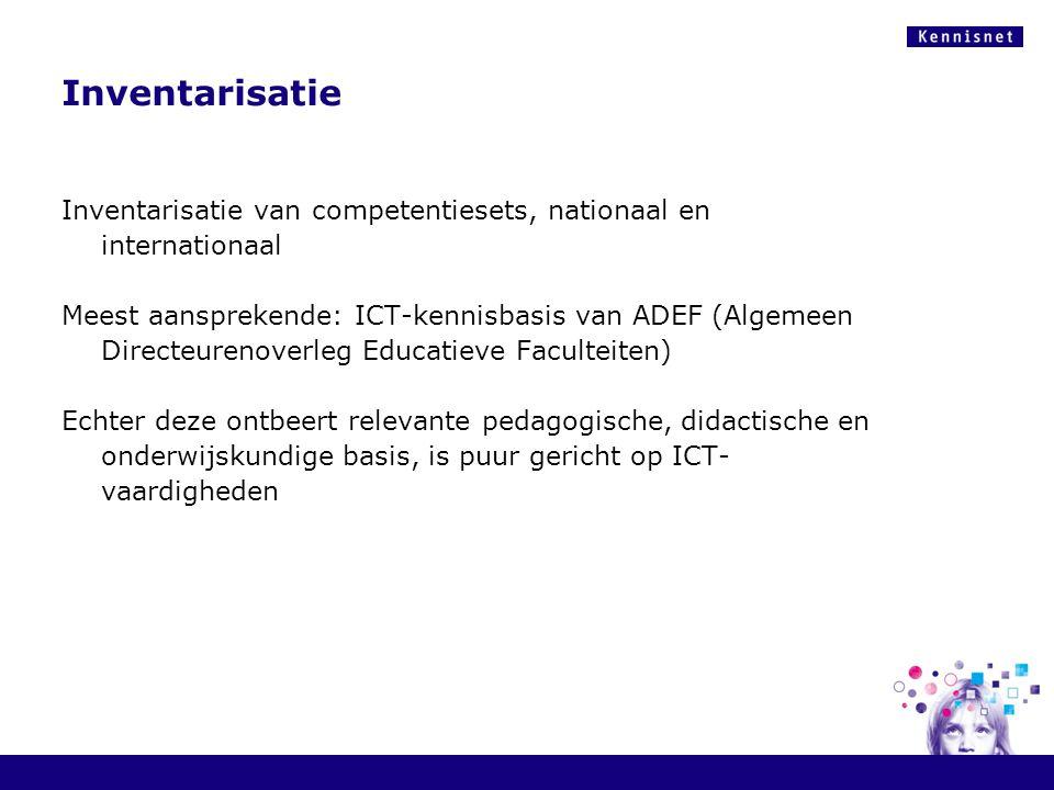 Inventarisatie Inventarisatie van competentiesets, nationaal en internationaal Meest aansprekende: ICT-kennisbasis van ADEF (Algemeen Directeurenoverl