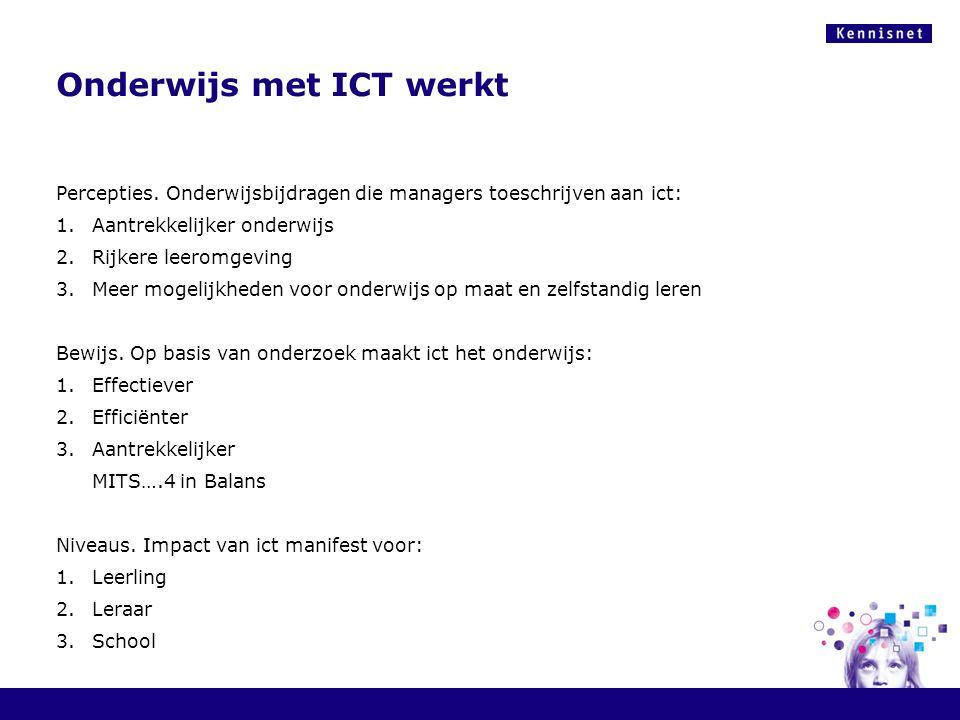 Onderwijs met ICT werkt Percepties. Onderwijsbijdragen die managers toeschrijven aan ict: 1.Aantrekkelijker onderwijs 2.Rijkere leeromgeving 3.Meer mo