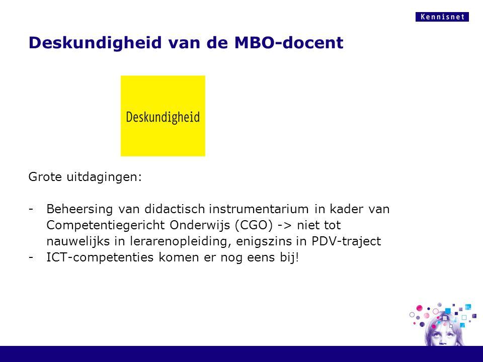 Deskundigheid van de MBO-docent Grote uitdagingen: -Beheersing van didactisch instrumentarium in kader van Competentiegericht Onderwijs (CGO) -> niet