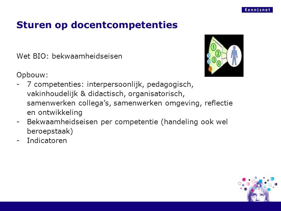 Sturen op docentcompetenties Wet BIO: bekwaamheidseisen Opbouw: -7 competenties: interpersoonlijk, pedagogisch, vakinhoudelijk & didactisch, organisat