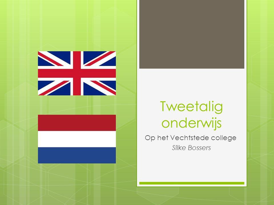 Tweetalig onderwijs Op het Vechtstede college Silke Bossers