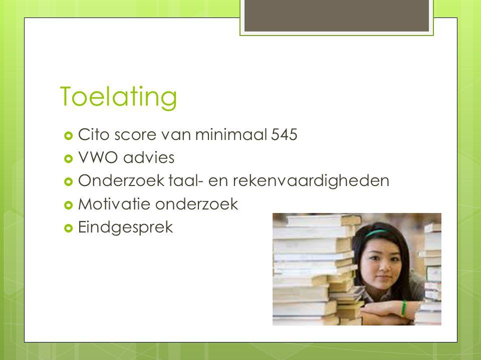 Toelating  Cito score van minimaal 545  VWO advies  Onderzoek taal- en rekenvaardigheden  Motivatie onderzoek  Eindgesprek