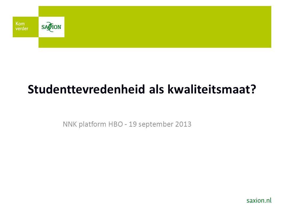 Studenttevredenheid als kwaliteitsmaat? NNK platform HBO - 19 september 2013